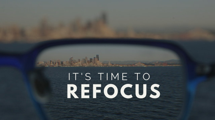 Time to Refocus